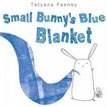 *Small Bunny's Blue Blanket* by Tatyana Feeney