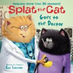 *Splat the Cat Goes to the Doctor* by Rob Scotton