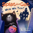 *Splat the Cat: What Was That?* by Rob Scotton