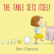*The Table Sets Itself* by Ben Clanton