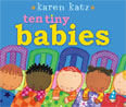 *Ten Tiny Babies (Classic Board Books)* by Karen Katz