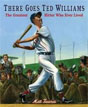 *There Goes Ted Williams: The Greatest Hitter Who Ever Lived* by Matt Tavares
