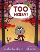 *Too Noisy!* by Malachy Doyle, illustrated by Ed Vere