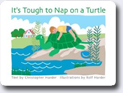 *It's Tough to Nap on a Turtle* by Christopher Harder, illustrated by Rolf Harder