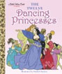 *The Twelve Dancing Princesses (A Little Golden Book)* by Jane Werner, illustrated by Sheilah Beckett