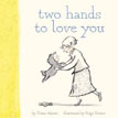 *Two Hands to Love You* by Diane Adams, illustrated by Paige Keiser