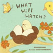 *What Will Hatch?* by Jennifer Ward, illustrated by Susie Ghahremani