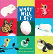 *What Will I Be? (Flip the Flap and Find Out)* by Nicola Davies, illustrated by Marc Boutavant