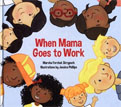 *When Mama Goes to Work* by Marsha Forchuk Skrypuch, illustrated by Jessica Phillips